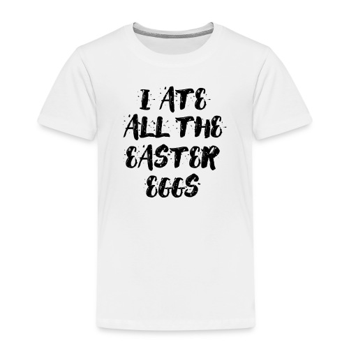 I ate all the easter eggs Typografie - Kinder Premium T-Shirt