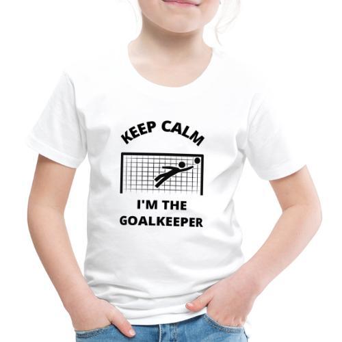 Keep Calm - I'm the goalkeeper - Premium T-skjorte for barn