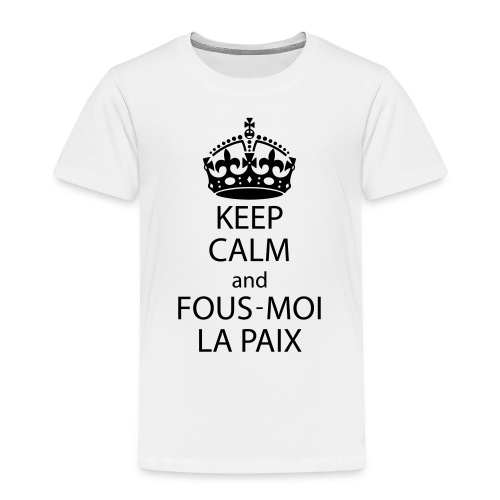 KeepCalmAndFousMoiLaPaix - T-shirt Premium Enfant