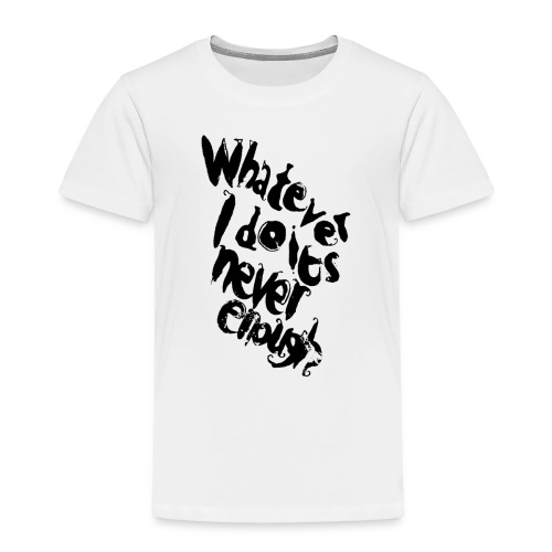 whatever i do is never enough blk - Maglietta Premium per bambini