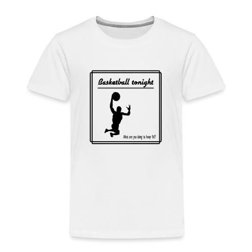 Basketball tonight - Lasten premium t-paita