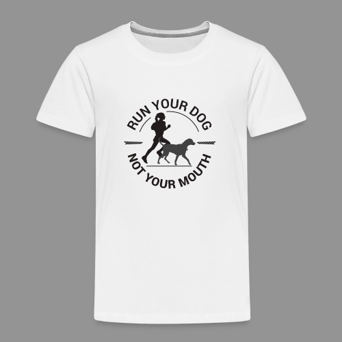 Run your dog, not your mouth - Kids' Premium T-Shirt