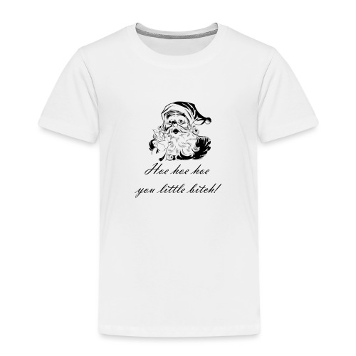 Hoe hoe hoe you little bitch! - Kinder Premium T-Shirt