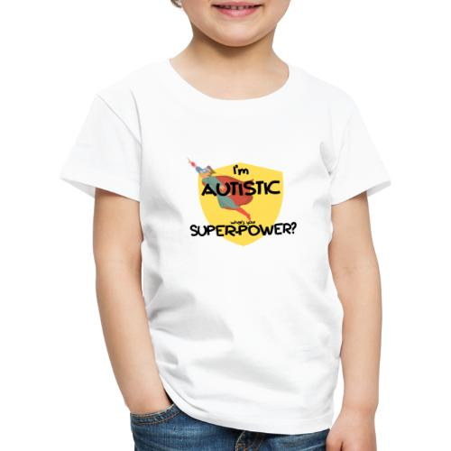 I'm AUTISTIC, what's your SUPERPOWER? - Kids' Premium T-Shirt