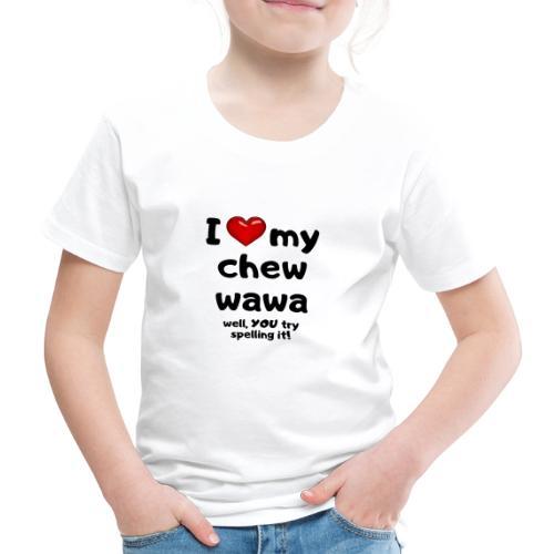 I love my chew wawa - Kids' Premium T-Shirt
