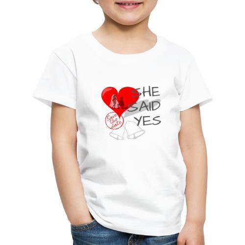 She said Yes - verlobung - Kinder Premium T-Shirt