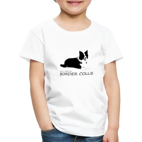 Home is where my Border Collie is - Kinder Premium T-Shirt