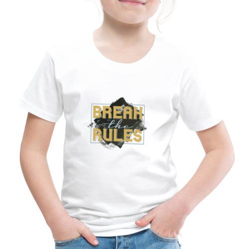 Break the Rules - Kinder Premium T-Shirt
