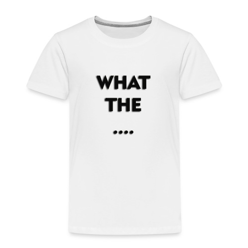 WHAT THE .... - Kinder Premium T-Shirt