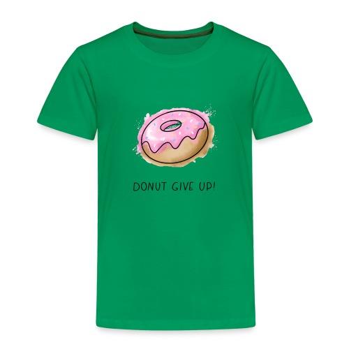 Fruit Puns n°1 Donut give up - Kinder Premium T-Shirt