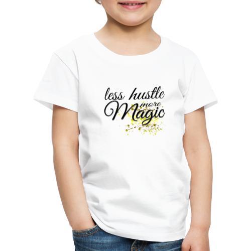 Less Hustle more Magic - Kinder Premium T-Shirt