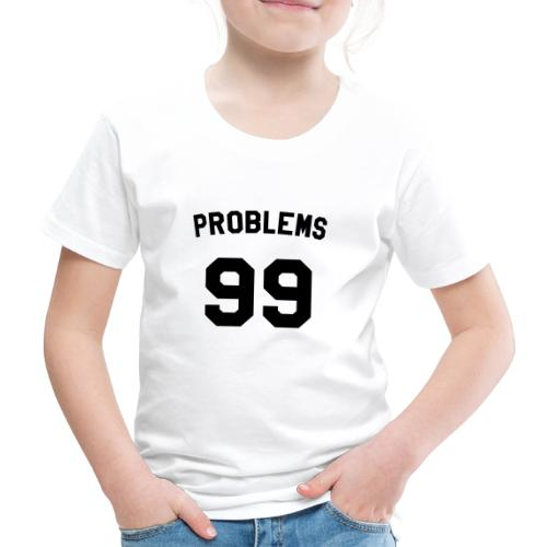99 PROBLEMS - Kids' Premium T-Shirt