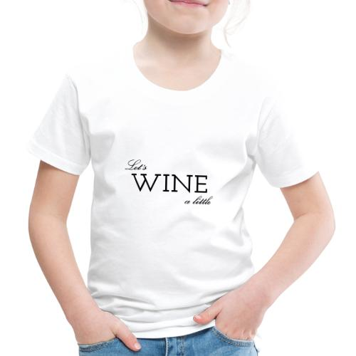Colloqvinum Shirt - Lets wine a little black - Kinder Premium T-Shirt