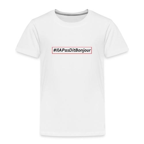 #IlAPasDitBonjour - T-shirt Premium Enfant