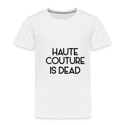 Haute Couture is dead - Kinder Premium T-Shirt