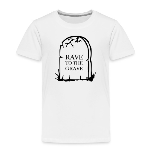 Rave to the Grave - Kids' Premium T-Shirt