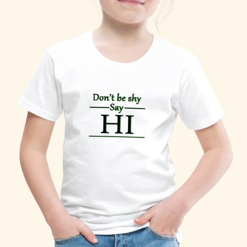 Dont be shy, say HI - Kids' Premium T-Shirt