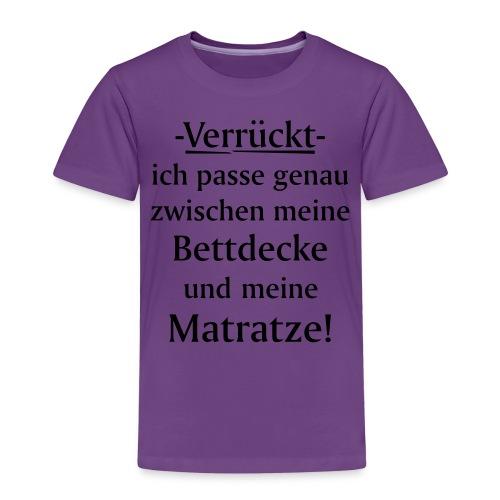 Verrückt ich passe zwischen Bettdecke und Matratze - Kinder Premium T-Shirt