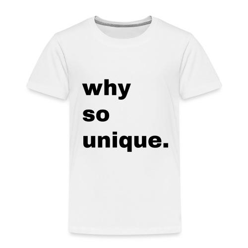 why so unique. Geschenk Idee Simple - Kinder Premium T-Shirt