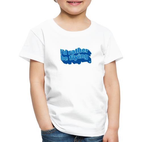 I'd rather be flying - Kids' Premium T-Shirt