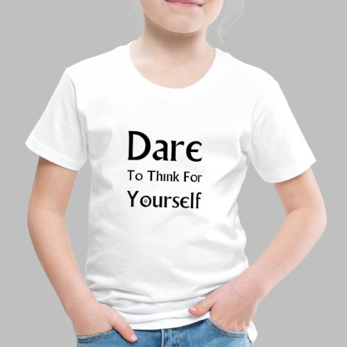 Dare To Think For Yourself - Kids' Premium T-Shirt