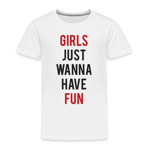 Girls just wanna have fun - Maglietta Premium per bambini