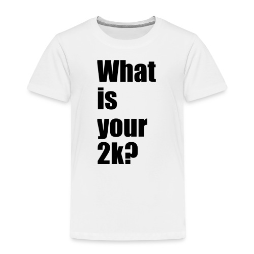 What is your 2k? - Kinder Premium T-Shirt