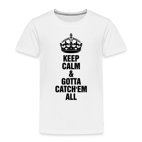 Keep Calm & Gotta Catch'em all - Maglietta Premium per bambini
