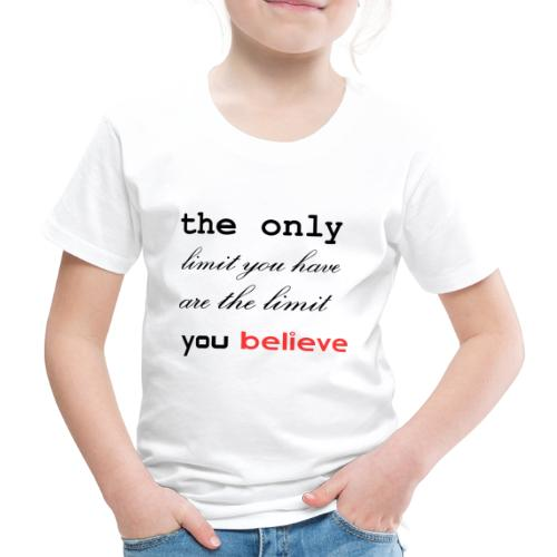 the only limit you have - Kinder Premium T-Shirt