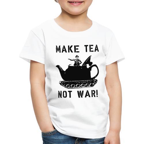 Make Tea not War! - Kids' Premium T-Shirt