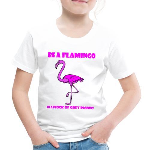 sei ein flamingo - Kinder Premium T-Shirt