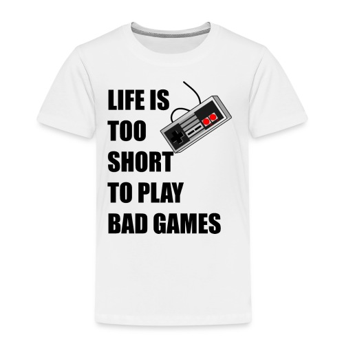 Life is too short to play bad games - Kinder Premium T-Shirt