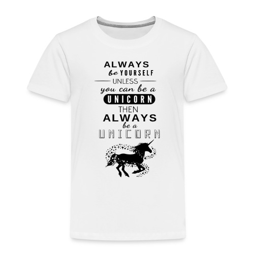 Always be a Unicorn Pferdespruch - Kinder Premium T-Shirt