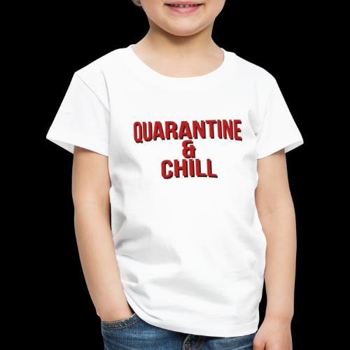 Quarantine & Chill Corona Virus COVID-19 - Kinder Premium T-Shirt