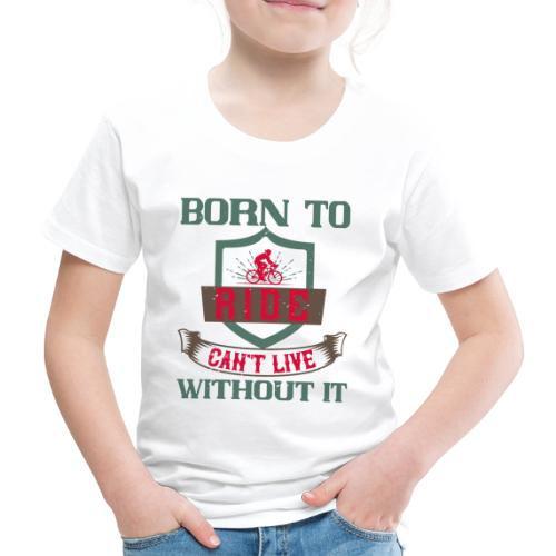 Born to ride can t live without it - Kids' Premium T-Shirt
