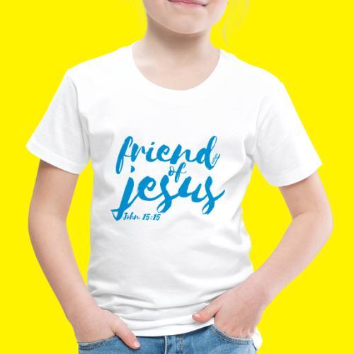 friend of jesus - John 15:15 - Kids' Premium T-Shirt