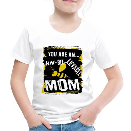 you are an... un-BEE-Lievable mom - Kinder Premium T-Shirt