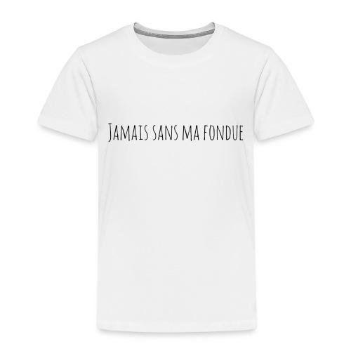 T-Shirt Jamais sans ma fondue - T-shirt Premium Enfant