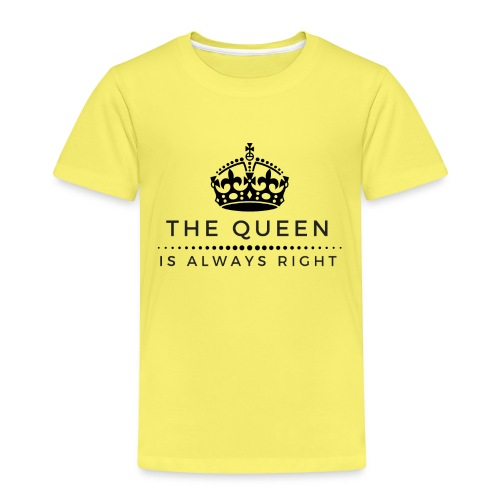 THE QUEEN IS ALWAYS RIGHT - Kinder Premium T-Shirt