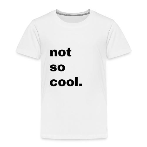 not so cool. Geschenk Simple Idee - Kinder Premium T-Shirt