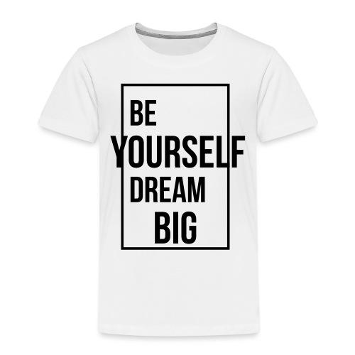 Be Yourself Dream Big - Kinder Premium T-Shirt