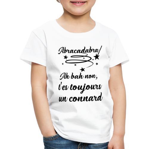 Abracadabra Connard - Noir - T-shirt Premium Enfant