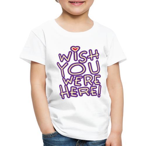 Wish You Were Here - Kinder Premium T-Shirt