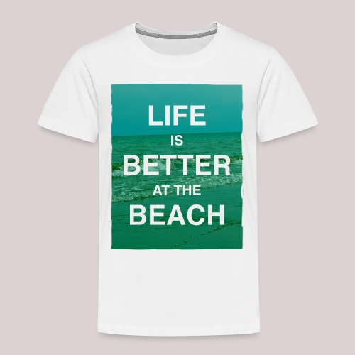 Life is better at beach - Kinder Premium T-Shirt