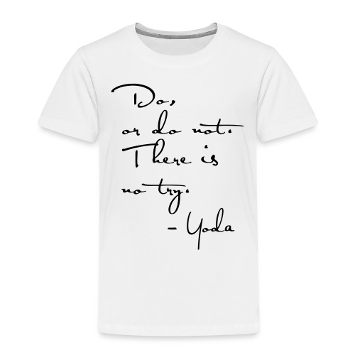 Yoda Quote - Do or do not, there is no try. - Kids' Premium T-Shirt
