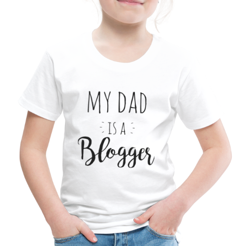 My dad is a Blogger - Kinder Premium T-Shirt