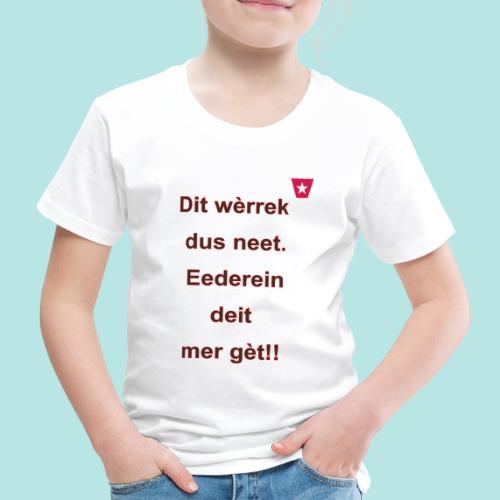 Dit we rrek dus neet eederein deit mer ge t Verti - Kinderen Premium T-shirt