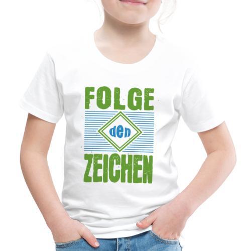 Folge den Zeichen - Kinder Premium T-Shirt