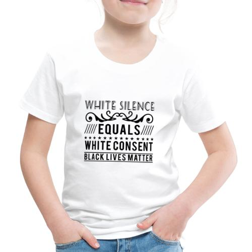 White silence equals white consent black lives - Kinder Premium T-Shirt