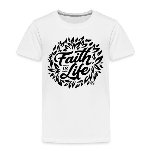 Faith is Life - Kinder Premium T-Shirt